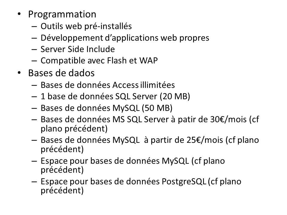 Programmation – Outils web pré-installés – Développement dapplications web propres – Server Side Include – Compatible avec Flash et WAP Bases de dados