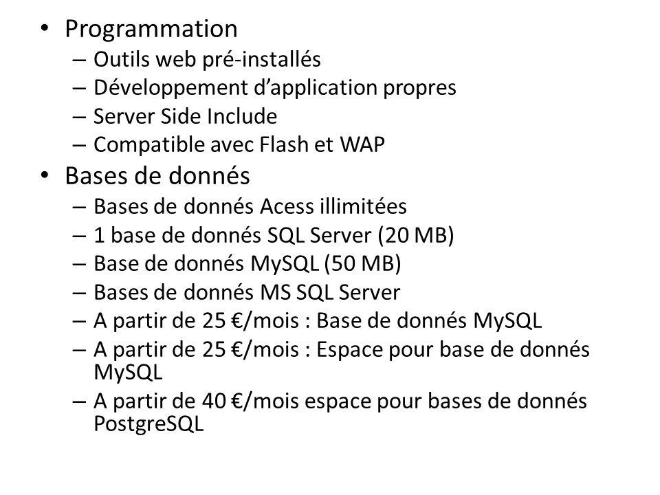 Programmation – Outils web pré-installés – Développement dapplication propres – Server Side Include – Compatible avec Flash et WAP Bases de donnés – B