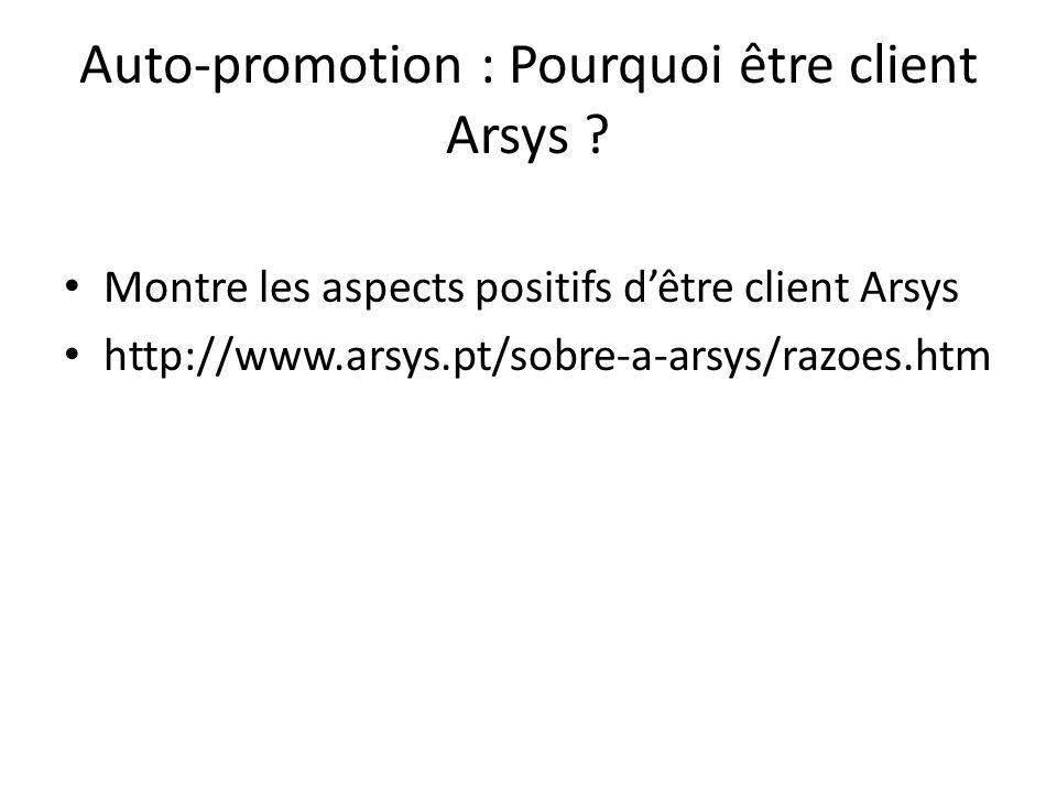 Auto-promotion : Pourquoi être client Arsys ? Montre les aspects positifs dêtre client Arsys http://www.arsys.pt/sobre-a-arsys/razoes.htm