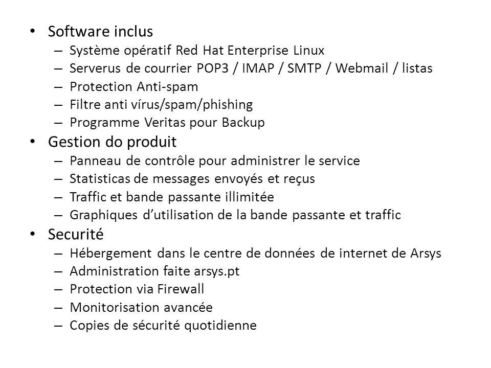 Software inclus – Système opératif Red Hat Enterprise Linux – Serverus de courrier POP3 / IMAP / SMTP / Webmail / listas – Protection Anti-spam – Filt