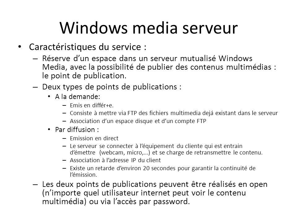 Windows media serveur Caractéristiques du service : – Réserve dun espace dans un serveur mutualisé Windows Media, avec la possibilité de publier des c