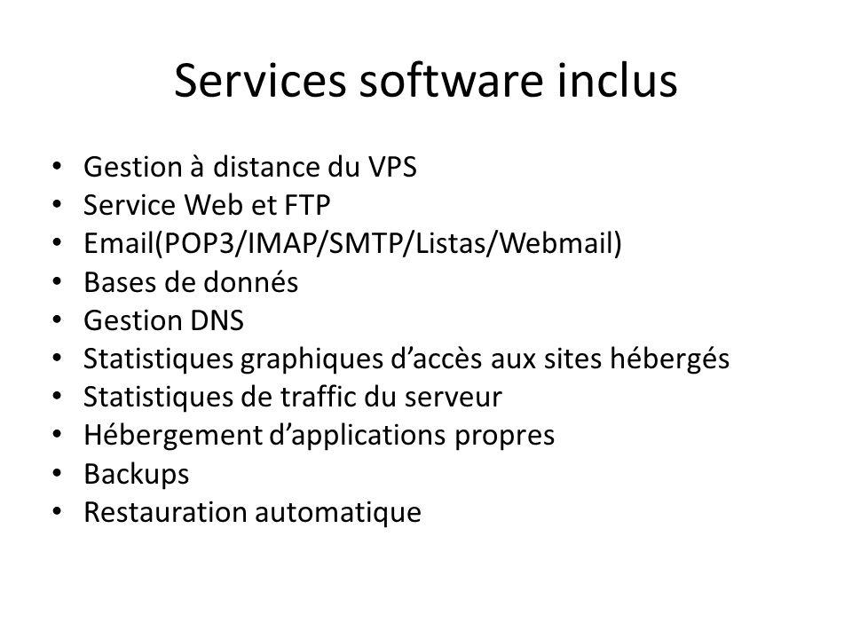 Services software inclus Gestion à distance du VPS Service Web et FTP Email(POP3/IMAP/SMTP/Listas/Webmail) Bases de donnés Gestion DNS Statistiques gr