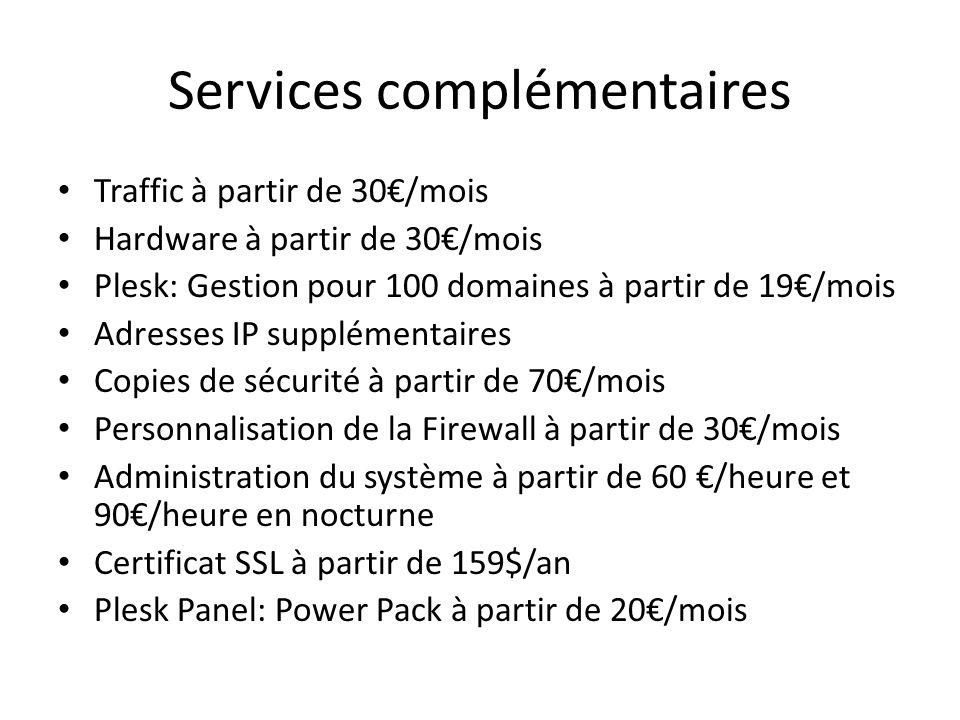 Services complémentaires Traffic à partir de 30/mois Hardware à partir de 30/mois Plesk: Gestion pour 100 domaines à partir de 19/mois Adresses IP sup