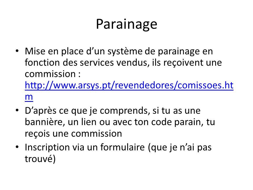 Parainage Mise en place dun système de parainage en fonction des services vendus, ils reçoivent une commission : http://www.arsys.pt/revendedores/comi