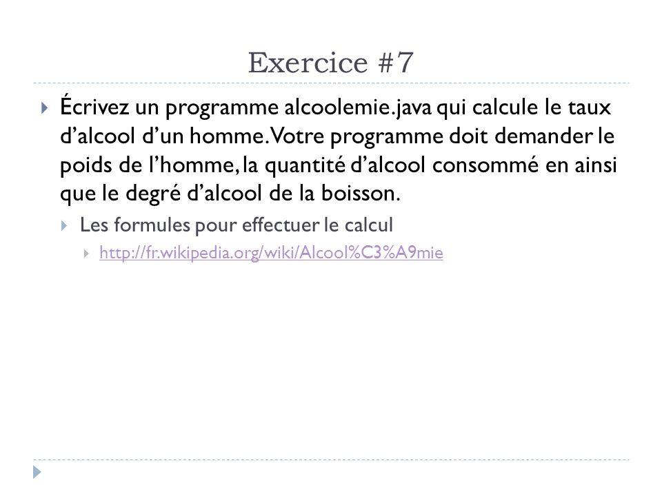 Exercice #7 Écrivez un programme alcoolemie.java qui calcule le taux dalcool dun homme. Votre programme doit demander le poids de lhomme, la quantité