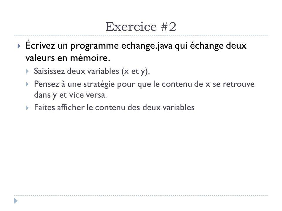 Exercice #2 Écrivez un programme echange.java qui échange deux valeurs en mémoire. Saisissez deux variables (x et y). Pensez à une stratégie pour que