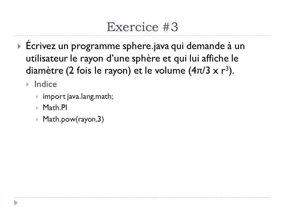 Exercice #3 Écrivez un programme sphere.java qui demande à un utilisateur le rayon dune sphère et qui lui affiche le diamètre (2 fois le rayon) et le