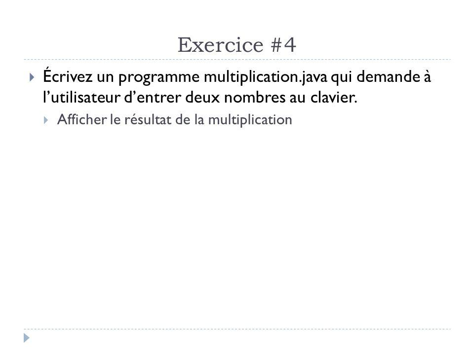 Exercice #4 Écrivez un programme multiplication.java qui demande à lutilisateur dentrer deux nombres au clavier. Afficher le résultat de la multiplica