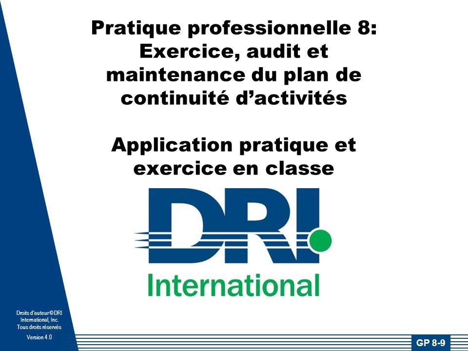 Droits dauteur © DRI International, Inc. Tous droits réservés Version 4.0 Pratique professionnelle 8: Exercice, audit et maintenance du plan de contin