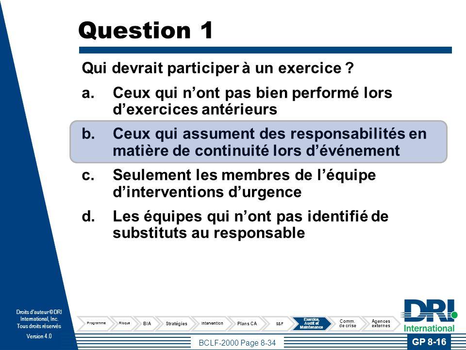 BCLF-2000 Page 8-34 Droits dauteur © DRI International, Inc. Tous droits réservés Version 4.0 Question 1 Qui devrait participer à un exercice ? a.Ceux