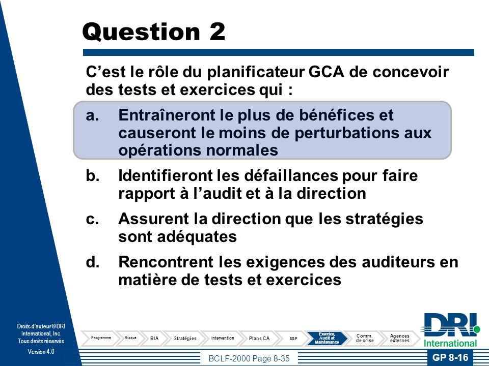 BCLF-2000 Page 8-35 Droits dauteur © DRI International, Inc. Tous droits réservés Version 4.0 Question 2 Cest le rôle du planificateur GCA de concevoi
