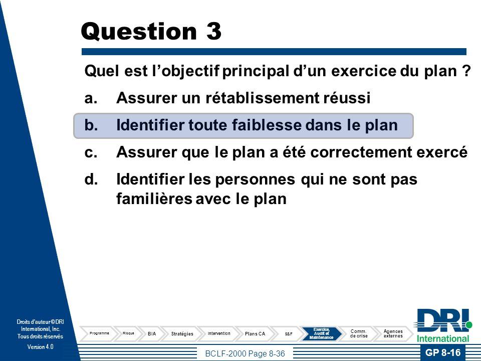 BCLF-2000 Page 8-36 Droits dauteur © DRI International, Inc. Tous droits réservés Version 4.0 Question 3 Quel est lobjectif principal dun exercice du