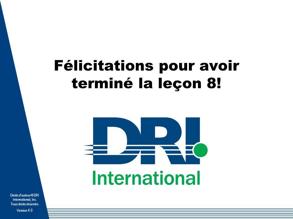 Droits dauteur © DRI International, Inc. Tous droits réservés Version 4.0 Félicitations pour avoir terminé la leçon 8!