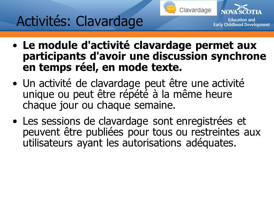 Activités: Clavardage Le module d activité clavardage permet aux participants d avoir une discussion synchrone en temps réel, en mode texte.