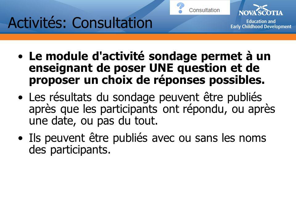 Activités: Consultation Le module d activité sondage permet à un enseignant de poser UNE question et de proposer un choix de réponses possibles.