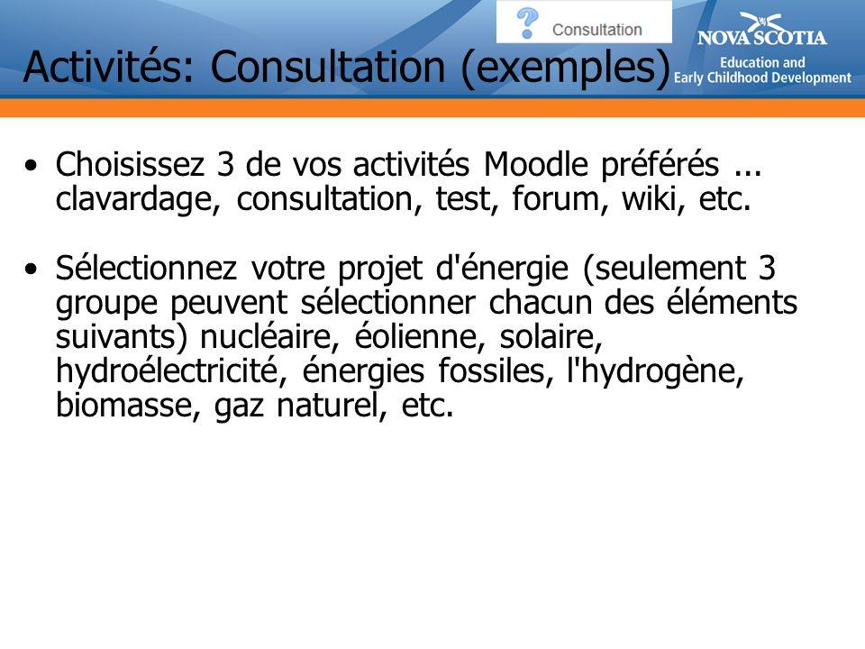 Activités: Consultation (exemples) Choisissez 3 de vos activités Moodle préférés...