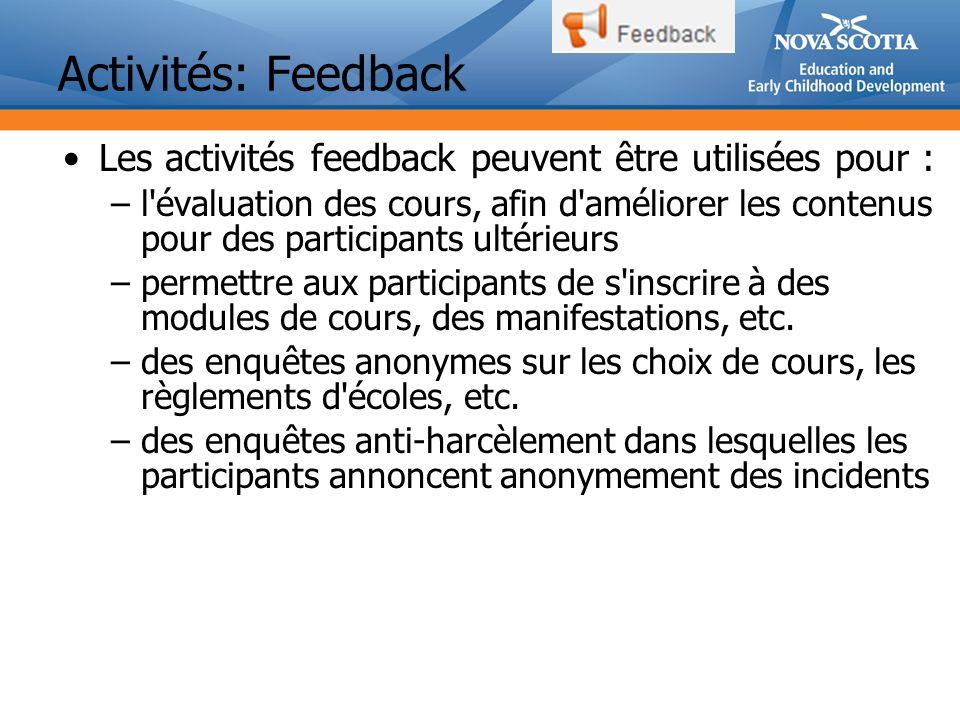 Activités: Feedback Les activités feedback peuvent être utilisées pour : –l évaluation des cours, afin d améliorer les contenus pour des participants ultérieurs –permettre aux participants de s inscrire à des modules de cours, des manifestations, etc.