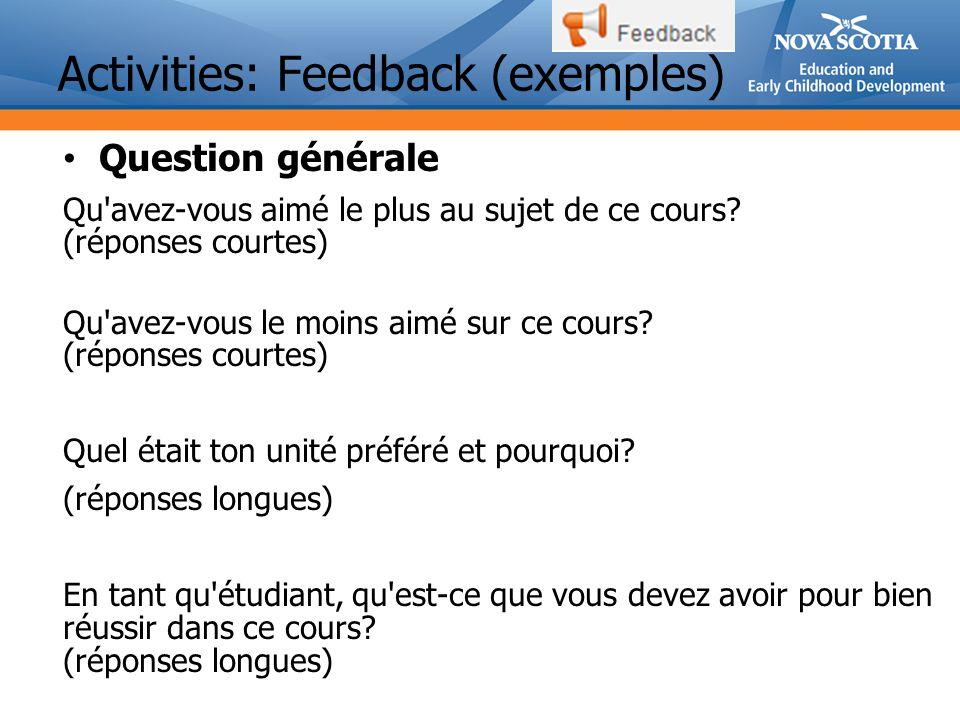 Activities: Feedback (exemples) Question générale Qu avez-vous aimé le plus au sujet de ce cours.