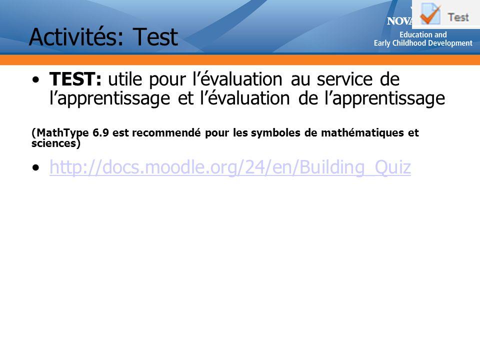 Activités: Test TEST: utile pour lévaluation au service de lapprentissage et lévaluation de lapprentissage (MathType 6.9 est recommendé pour les symboles de mathématiques et sciences) http://docs.moodle.org/24/en/Building_Quiz