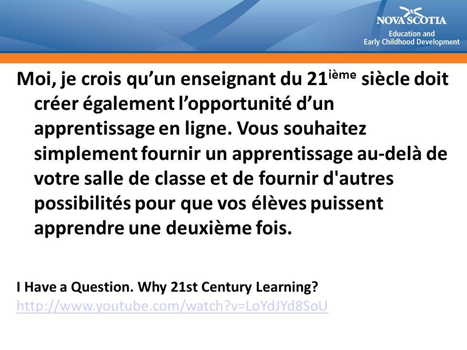 Moi, je crois quun enseignant du 21 ième siècle doit créer également lopportunité dun apprentissage en ligne.