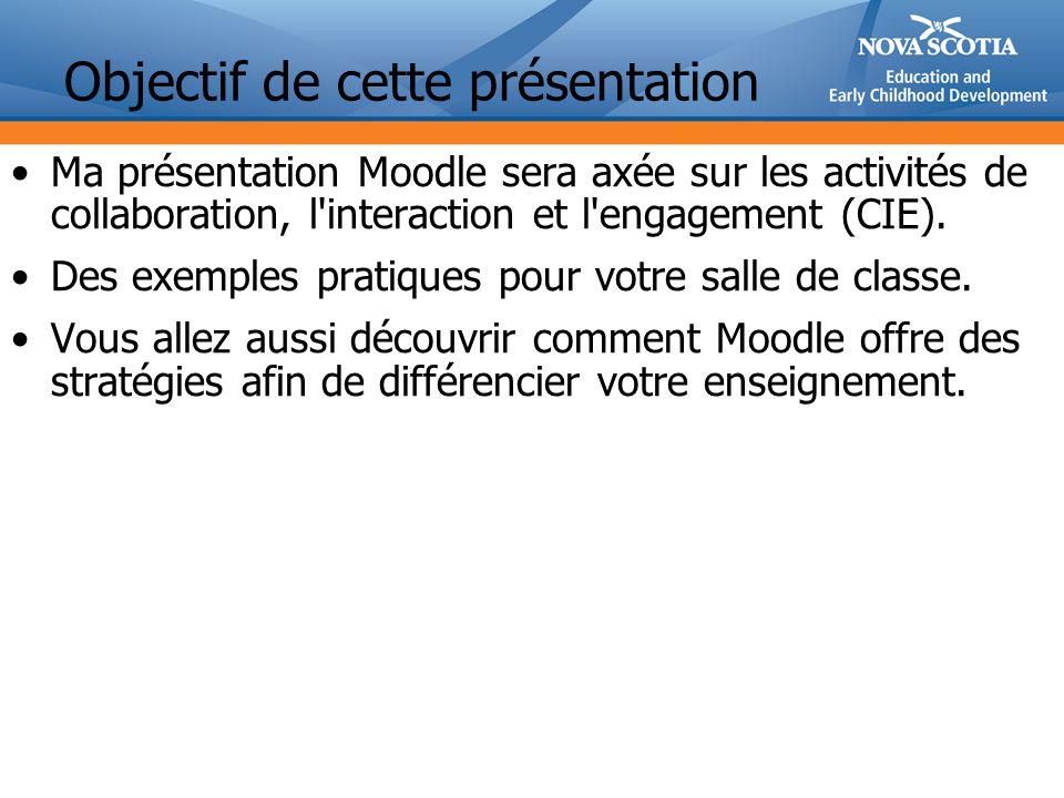 Ma présentation Moodle sera axée sur les activités de collaboration, l interaction et l engagement (CIE).
