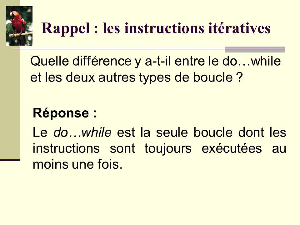 Rappel : les instructions itératives Quels sont les 3 types de boucles en C .