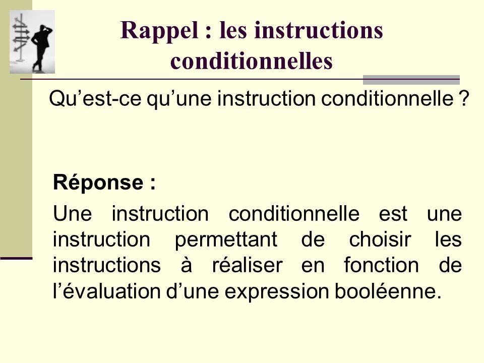 Rappel : les instructions conditionnelles Quest-ce quune instruction conditionnelle .