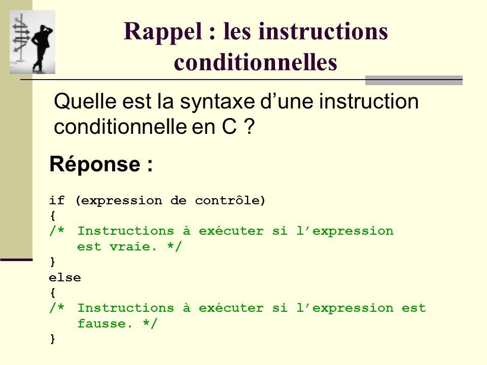 Rappel : les instructions conditionnelles Quelle est la syntaxe dune instruction conditionnelle en C .