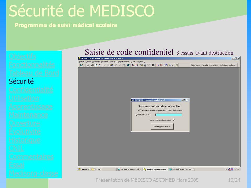 Programme de suivi médical scolaire Présentation de MEDISCO ASCOMED Mars 200810/24 Sécurité de MEDISCO Objectifs Fonctionnalités Tableau de Bord Sécur