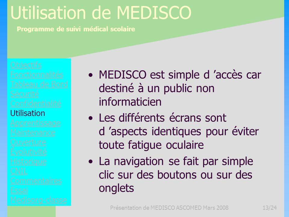 Programme de suivi médical scolaire Présentation de MEDISCO ASCOMED Mars 200813/24 Utilisation de MEDISCO MEDISCO est simple d accès car destiné à un