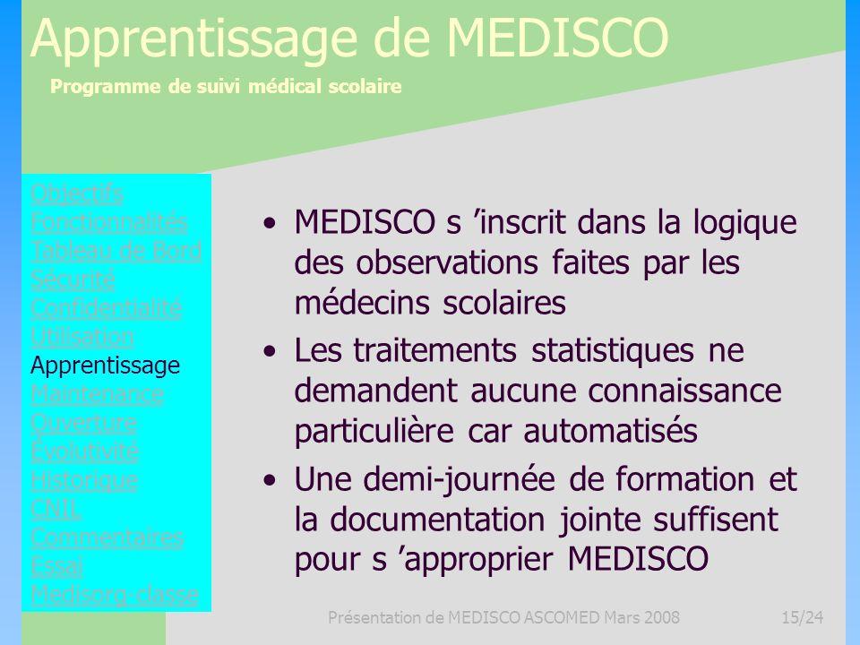 Programme de suivi médical scolaire Présentation de MEDISCO ASCOMED Mars 200815/24 Apprentissage de MEDISCO MEDISCO s inscrit dans la logique des obse