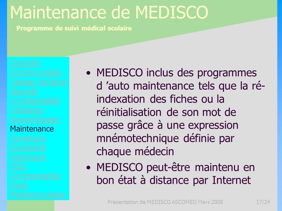 Programme de suivi médical scolaire Présentation de MEDISCO ASCOMED Mars 200817/24 Maintenance de MEDISCO MEDISCO inclus des programmes d auto mainten