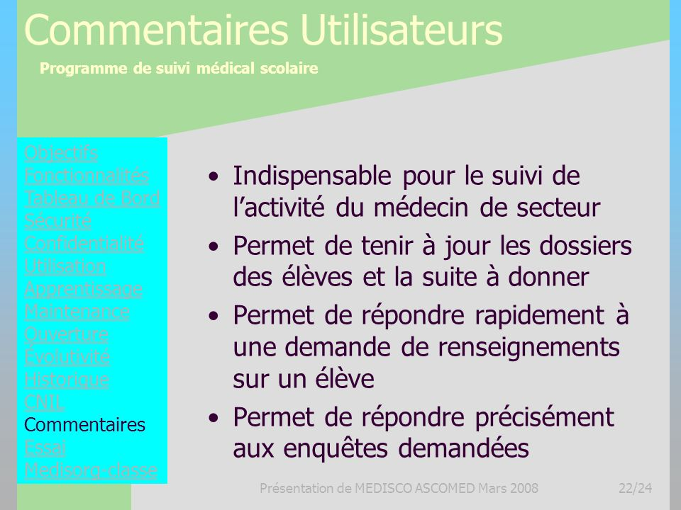 Programme de suivi médical scolaire Présentation de MEDISCO ASCOMED Mars 200822/24 Commentaires Utilisateurs Indispensable pour le suivi de lactivité