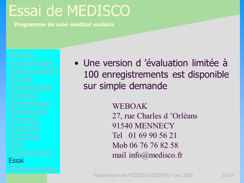 Programme de suivi médical scolaire Présentation de MEDISCO ASCOMED Mars 200823/24 Essai de MEDISCO Une version d évaluation limitée à 100 enregistrem