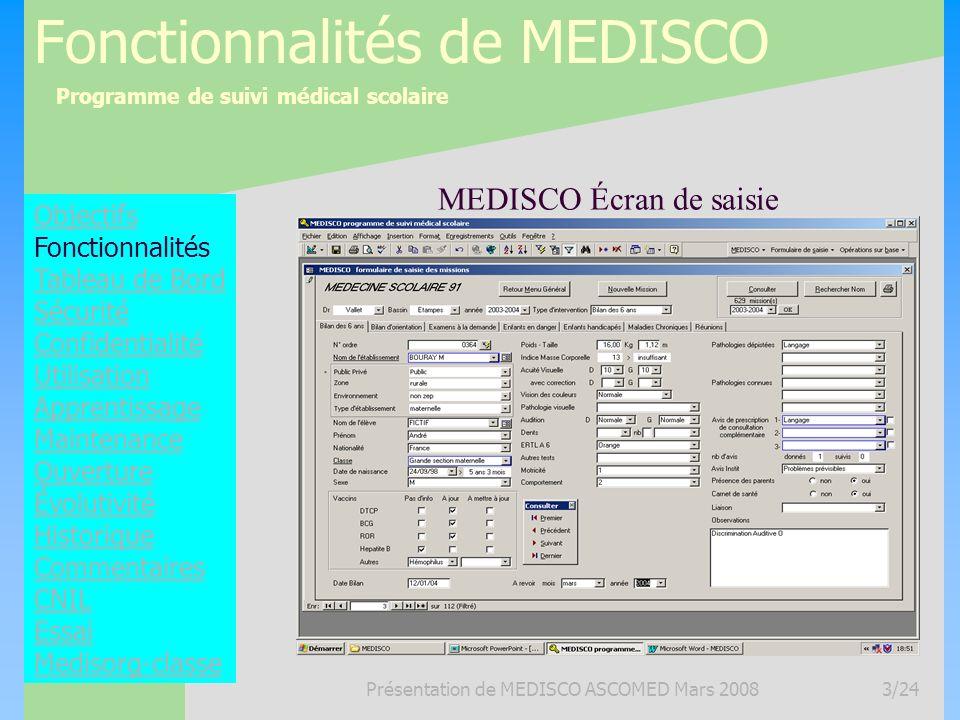 Programme de suivi médical scolaire Présentation de MEDISCO ASCOMED Mars 20083/24 Fonctionnalités de MEDISCO Objectifs Fonctionnalités Tableau de Bord