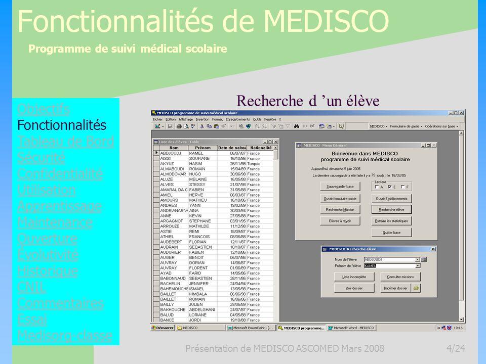 Programme de suivi médical scolaire Présentation de MEDISCO ASCOMED Mars 20084/24 Fonctionnalités de MEDISCO Objectifs Fonctionnalités Tableau de Bord