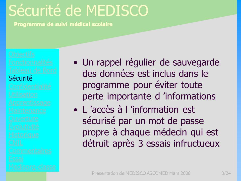 Programme de suivi médical scolaire Présentation de MEDISCO ASCOMED Mars 20088/24 Sécurité de MEDISCO Un rappel régulier de sauvegarde des données est