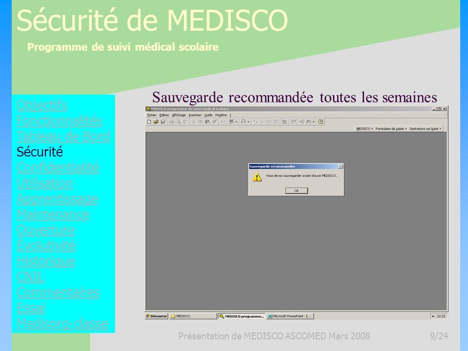 Programme de suivi médical scolaire Présentation de MEDISCO ASCOMED Mars 20089/24 Sécurité de MEDISCO Objectifs Fonctionnalités Tableau de Bord Sécuri