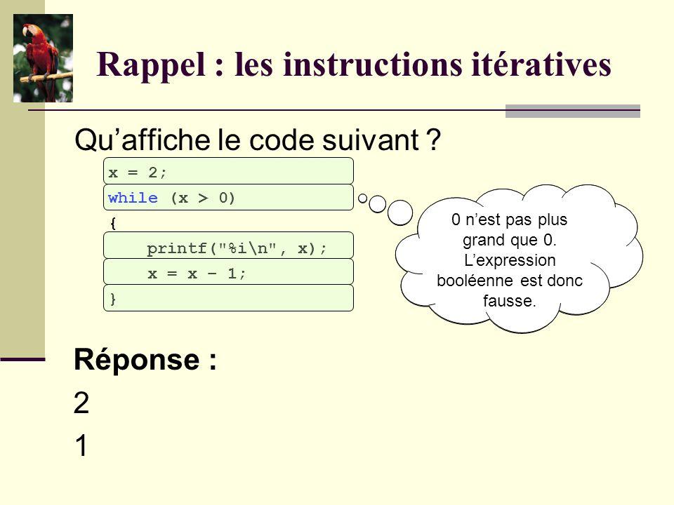 Rappel : les instructions itératives À quoi sert une instruction itérative ? Réponse : Une instruction itérative permet de répéter une ou plusieurs in