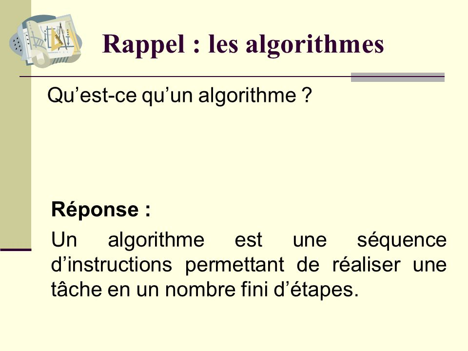 Points importants de la semaine Les algorithmes. Les variables. Les types. Les instructions conditionnelles. Les instructions itératives (les boucles)