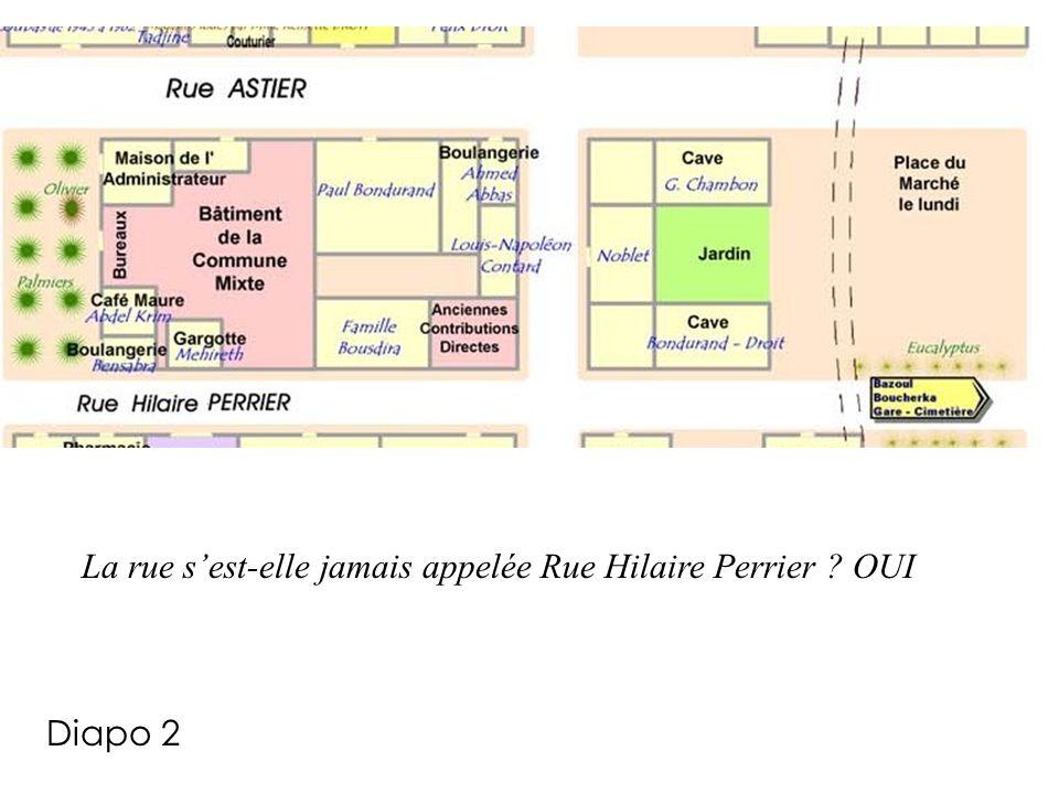 La rue sest-elle jamais appelée Rue Hilaire Perrier ? OUI Diapo 2