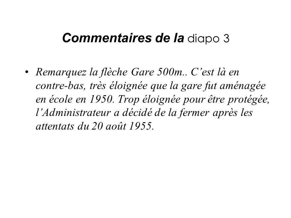 Commentaires de la diapo 3 Remarquez la flèche Gare 500m.. Cest là en contre-bas, très éloignée que la gare fut aménagée en école en 1950. Trop éloign