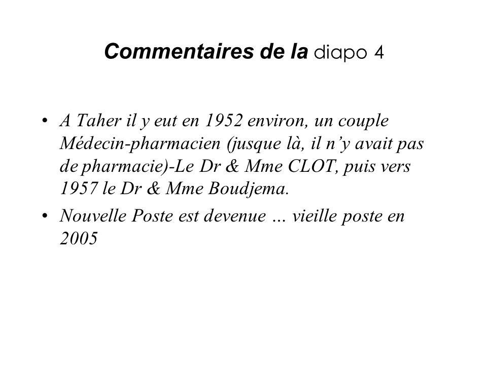Commentaires de la diapo 4 A Taher il y eut en 1952 environ, un couple Médecin-pharmacien (jusque là, il ny avait pas de pharmacie)-Le Dr & Mme CLOT,