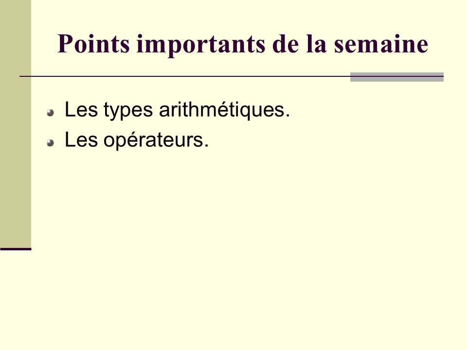 Points importants de la semaine Les types arithmétiques. Les opérateurs.