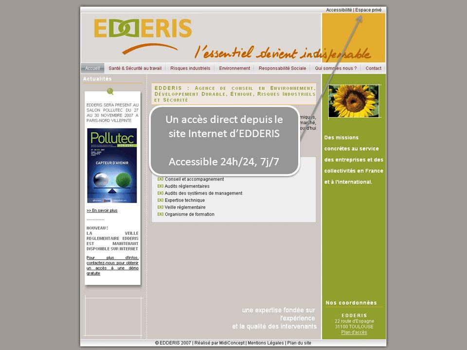 Un accès direct depuis le site Internet dEDDERIS Accessible 24h/24, 7j/7 Un accès direct depuis le site Internet dEDDERIS Accessible 24h/24, 7j/7
