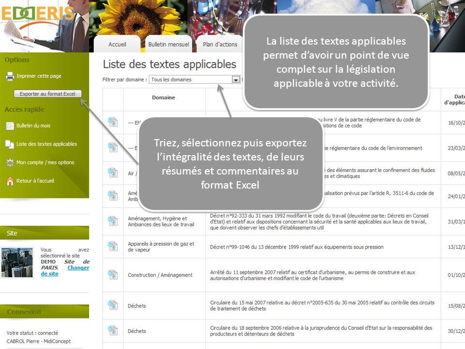 La liste des textes applicables permet davoir un point de vue complet sur la législation applicable à votre activité. Triez, sélectionnez puis exporte