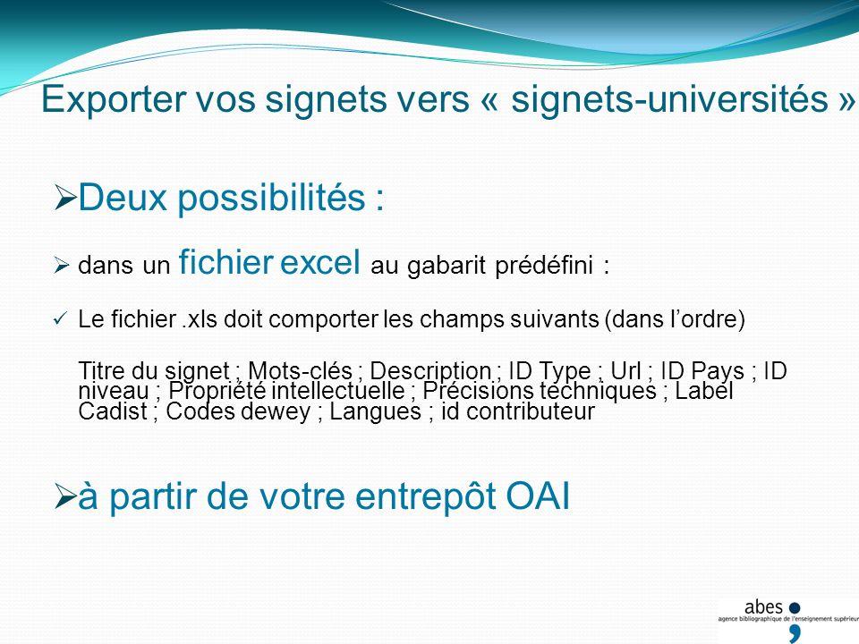 Exporter vos signets vers « signets-universités » Deux possibilités : dans un fichier excel au gabarit prédéfini : Le fichier.xls doit comporter les c