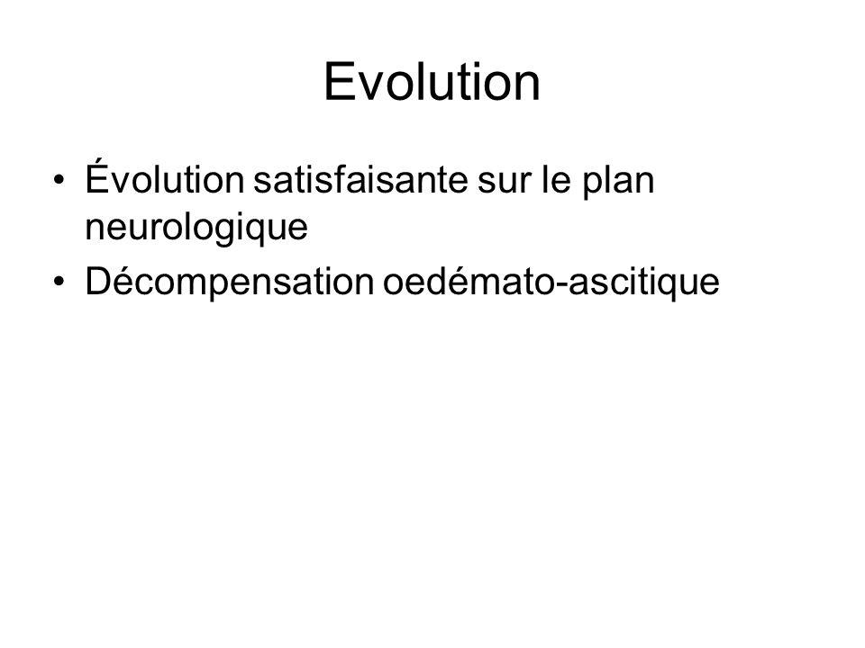 Evolution Évolution satisfaisante sur le plan neurologique Décompensation oedémato-ascitique
