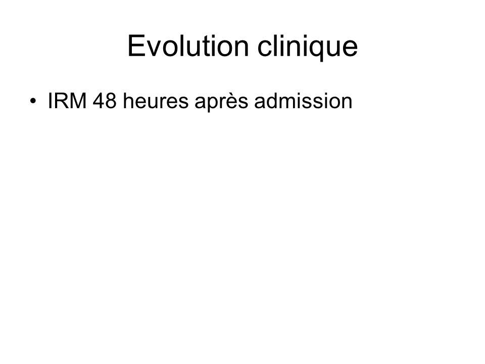 Evolution clinique IRM 48 heures après admission