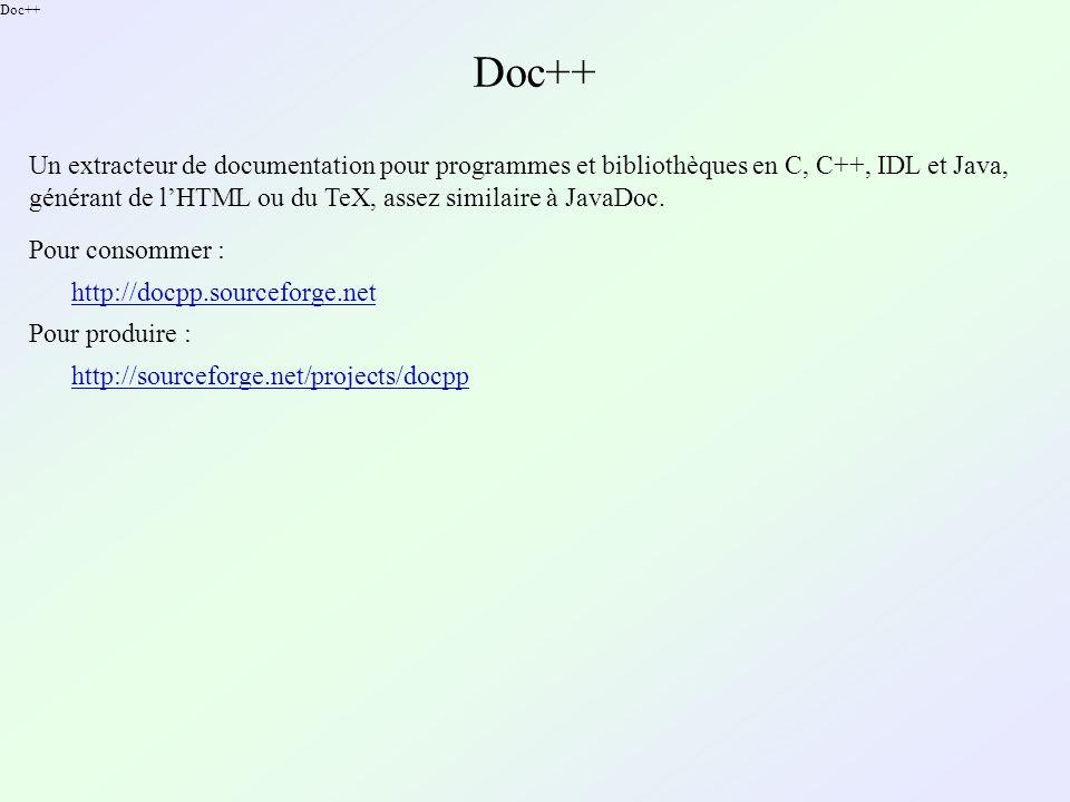 Doc++ Un extracteur de documentation pour programmes et bibliothèques en C, C++, IDL et Java, générant de lHTML ou du TeX, assez similaire à JavaDoc.